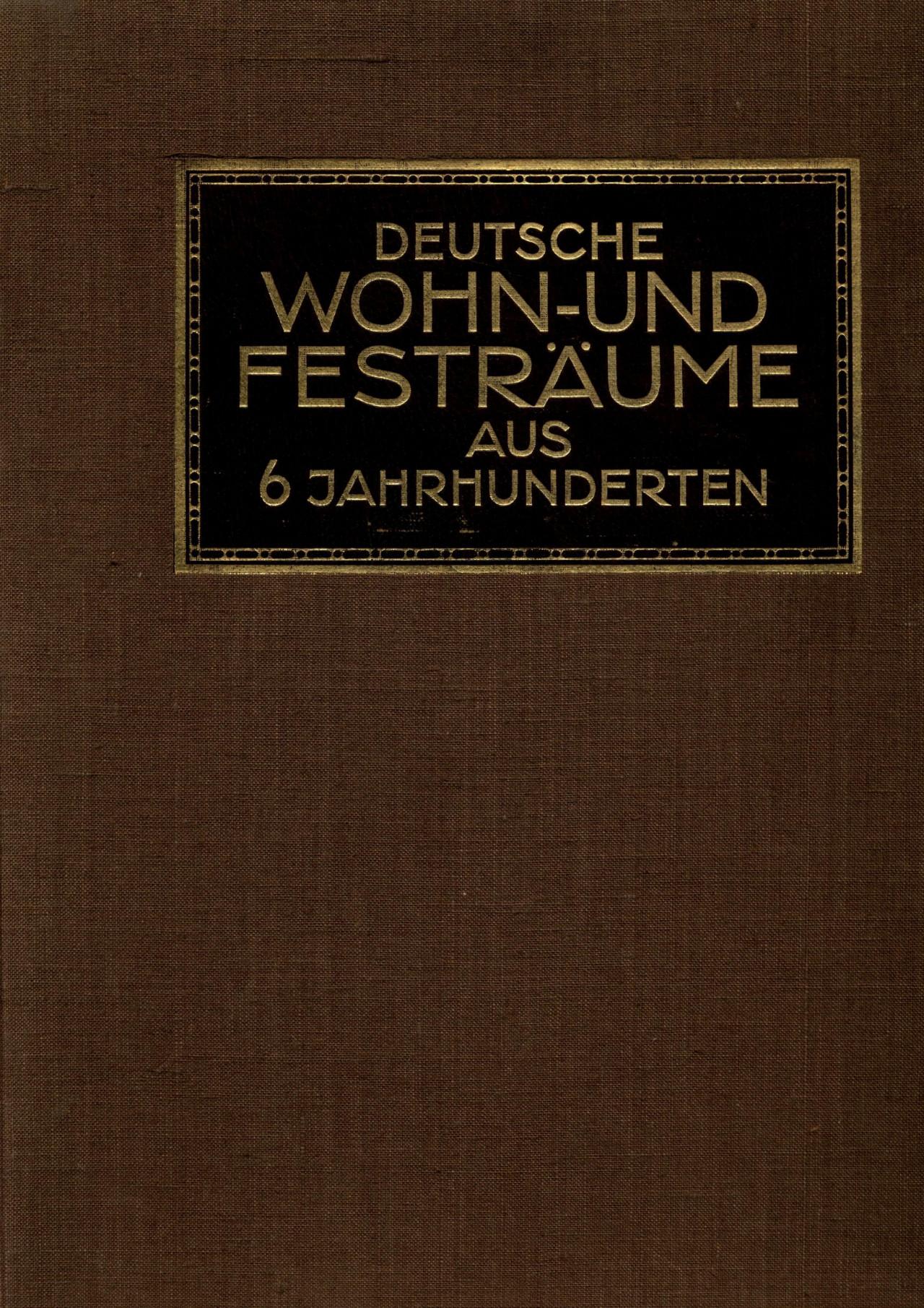 Deutsche Wohn- & Festräume aus sechs Jahrhunderten wohnraume